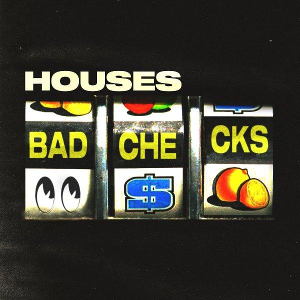 Houses - Bad Checks