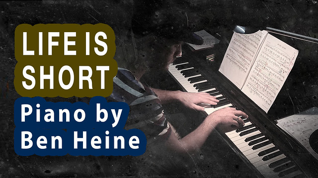 Life is Short - Original piano composition by Ben Heine