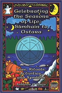 Celebrating the Seasons of Life: Samhain to Ostara - Ashleen O'Gaea