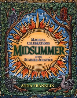 Midsummer: Magical Celebrations of the Summer Solstice '- Anna Franklin