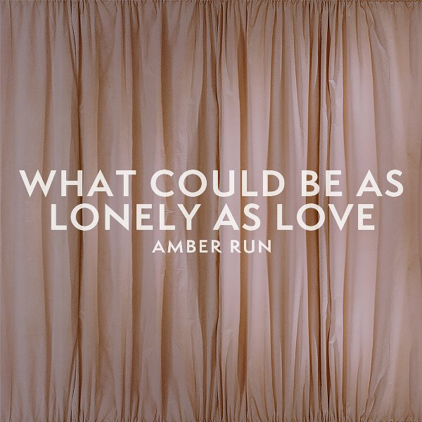 Amber Run - What Could Be As Lonely As Love