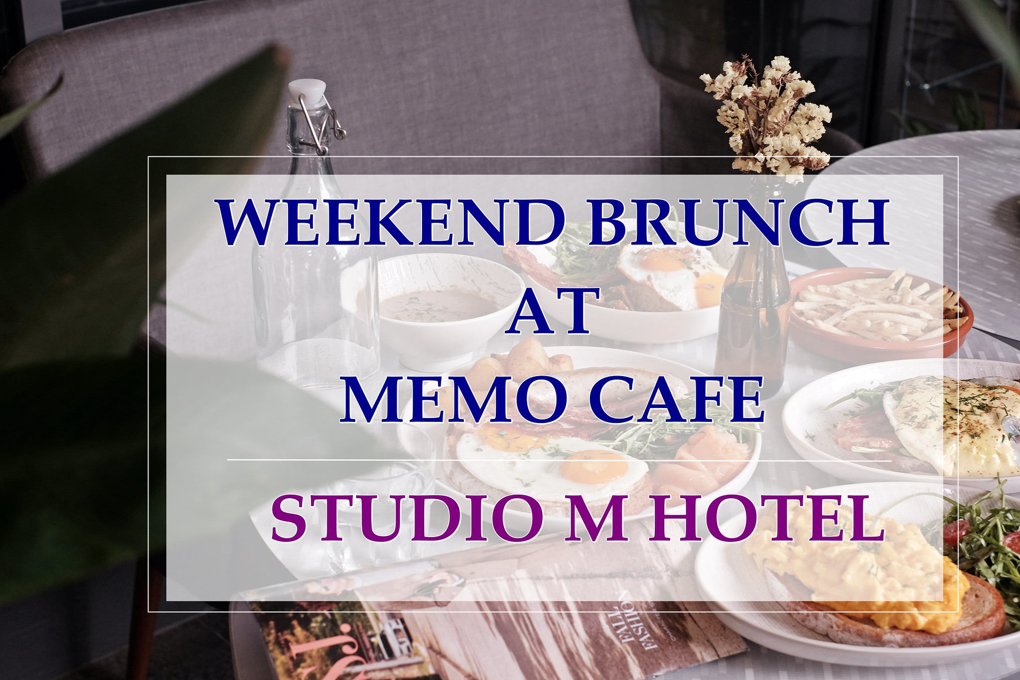 [SG EATS] Weekend All Day Brunch At Memo Café | Studio M Hotel Singapore – All Under S$25.00 NETT