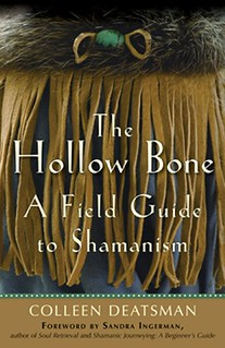 The Hollow Bone: A Field Guide to Shamanism - Colleen Deatsman