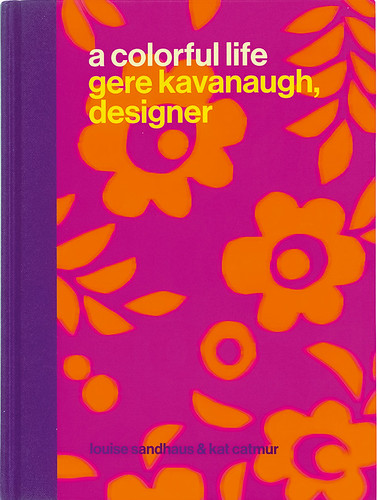 Cover of A Colorful Life: Gere Kavanaugh, Designer. Design  by Louise Sandhaus and Kat Catmur.
