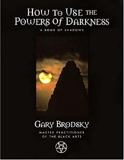 How To Use The Powers of Darkness: A Book Of Shadows - Gary Brodsky