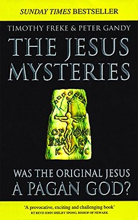 The Jesus Mysteries: Was The Original Jesus A Pagan God? - Tim Freke, Peter Gandy