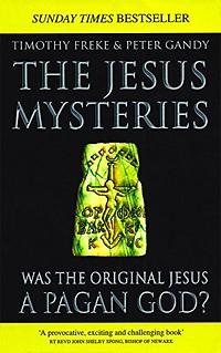 The Jesus Mysteries: Was The Original Jesus A Pagan God? - Tim Freke, Peter Gandy