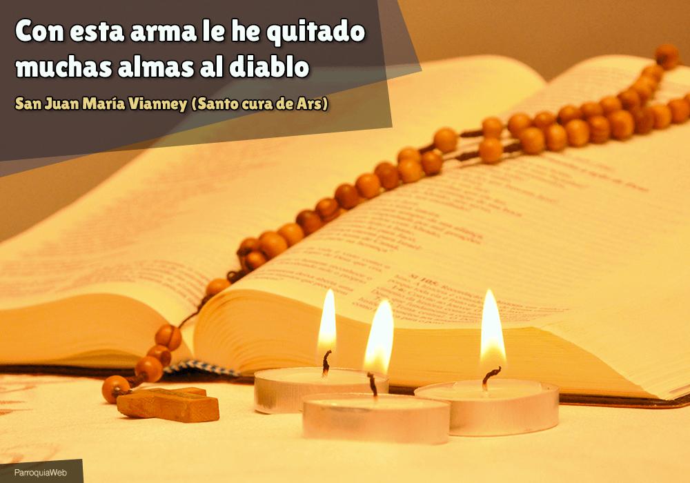 Con esta arma le he quitado muchas almas al diablo - San Juan María Vianney (Santo cura de Ars)