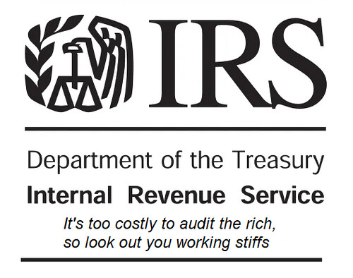 The IRS only audits working people, because it's cheaper.