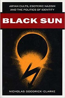 Black Sun: Aryan Cults, Esoteric Nazism, and the Politics of Identity - Nicholas Goodrick-Clarke