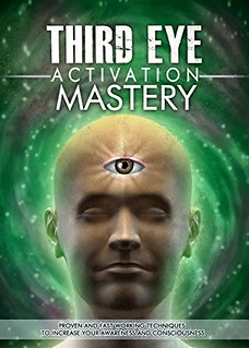 Third Eye Activation Mastery, Proven And Fast Working Techniques To Increase Awareness And Consciousness NOW ! - L.J. Jordan