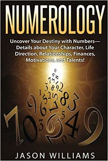 Numerology: Uncover Your Destiny with Numbers-Details about Your Character, Life Direction, Relationships, Finances, Motivations, and Talents! -  Williams, Jason