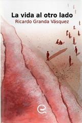 Ricardo Granda Vásquez, La vida al otro lado