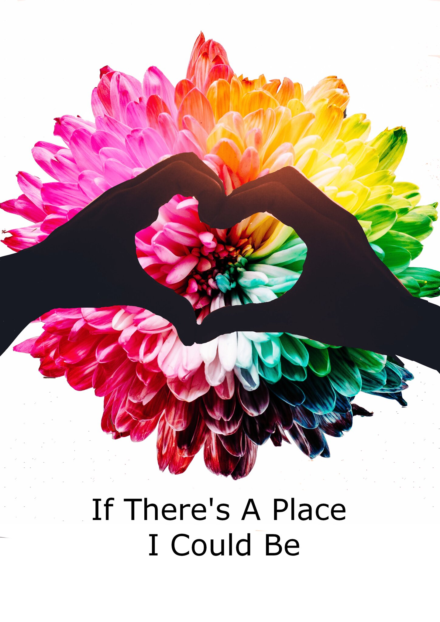 Two hands form a heart over a rainbow flower. If There's A Place I Could Be is written in black text in the bottom center