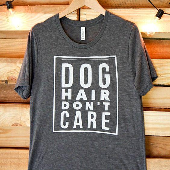 Dog Hair Don't Care T Shirt Treat Dreams