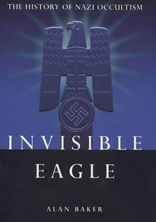 Invisible Eagle: The Hidden History of Nazi Occultism -  Alan Baker