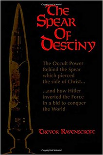 The Spear of Destiny: The Occult Power Behind the Spear which pierced the side of Christ - Trevor Ravenscroft