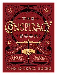 The Conspiracy Book: A Chronological Journey through Secret Societies and Hidden Histories - John Michael Greer