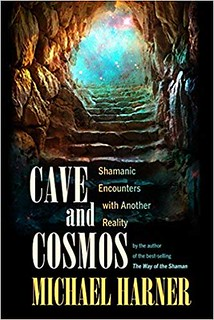 Cave and Cosmos: Shamanic Encounters with Another Reality - Michael Harner