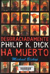 MIchael Bishop, Desgraciadamente Philip K Dick ha muerto