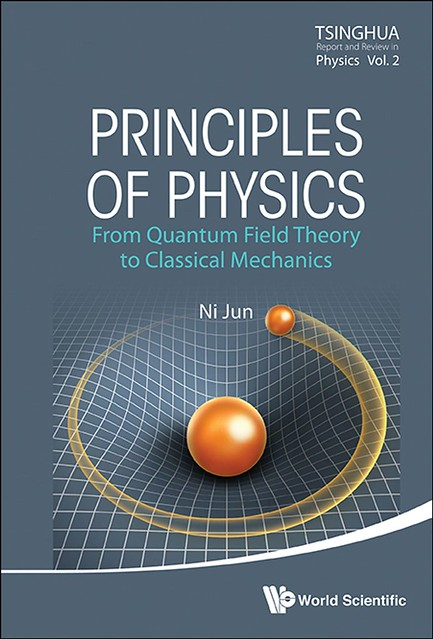 Principles of Physics:From Quantum Field Theory to Classical Mechanics (Tsinghua Report and Review in Physics Book 2) Kindle Edition by Jun Ni (Author)