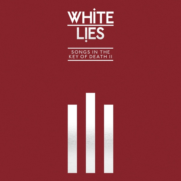 White Lies - Songs In The Key Of Death Pt. II