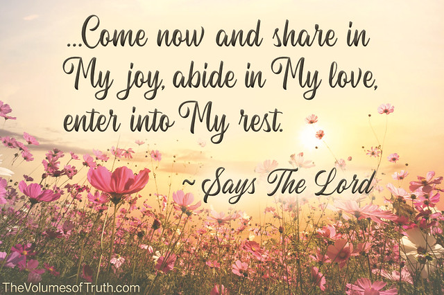 ...Enter into My rest. ~ Says The Lord