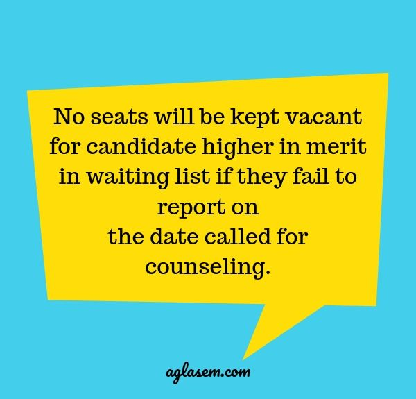 No seats will be kept vacant for candidate higher in merit in waiting list if they fail to report on the date called for counseling.