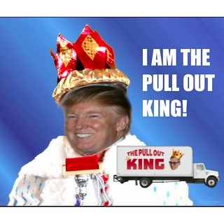 I Am the Pull Out King - Trump