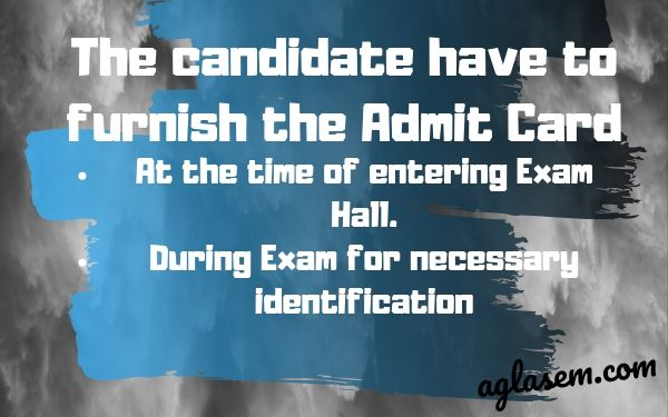 The candidate have to furnish the Admit Card: