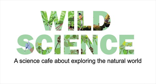 "Graphic stating ""Wild Science: A science café about exploring the natural world."""