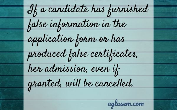 If a candidate has furnished false information in the application form or has produced false certificates, her admission, even if granted, will be cancelled.