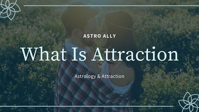 What Is Attraction? Can Astrology Actually Be Used To Make Someone More Attractive?
