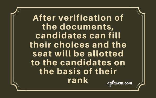 After verification of the documents, candidates can fill their choices and the seat will be allotted to the candidates on the basis of their rank.