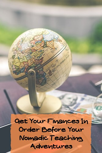 Get Your Finances In Order Before Your Nomadic Teaching Adventures