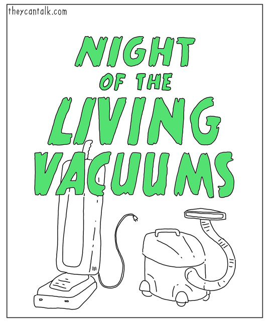 Night of the Living Vacuums - TheyCanTalk.com