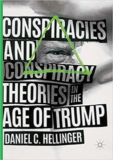 Conspiracies and Conspiracy Theories in the Age of Trump - Daniel C. Hellinger