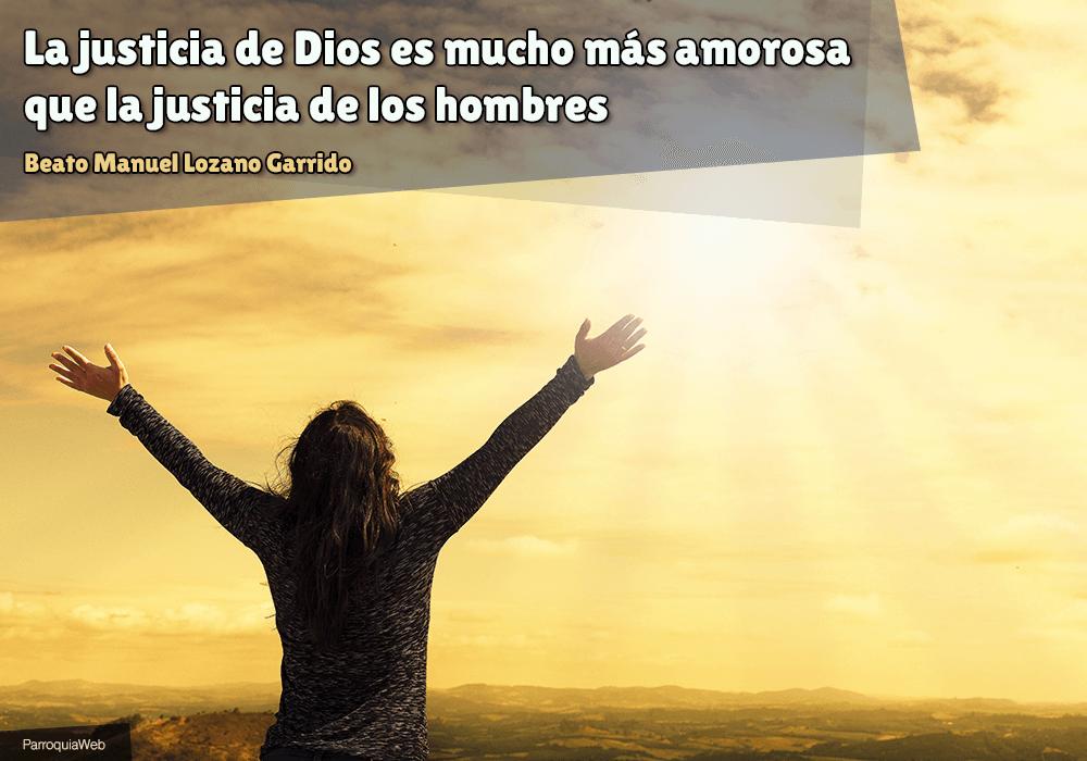 La justicia de Dios es mucho más amorosa que la justicia de los hombres - Beato Manuel Lozano Garrido