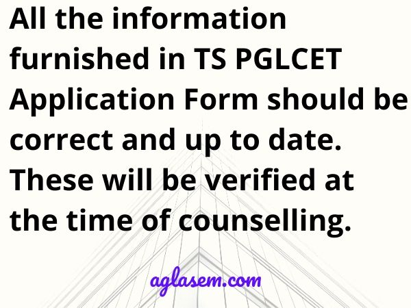 All information in TS PGLCET 2020 Application Form should be correct.
