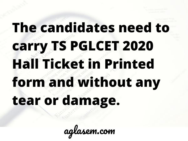 Carry printed TS PGLCET 2020 hall ticket without damage
