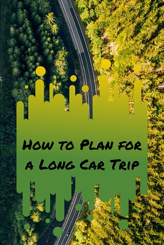 How to Plan for a Long Car Trip