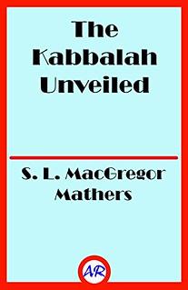 The Kabbalah Unveiled - S. L. MacGregor Mathers