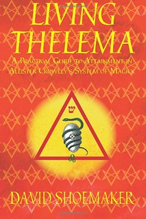 Living Thelema: A Practical Guide to Attainment in Aleister Crowley's System of Magick - David Shoemaker