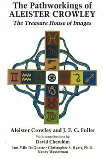 The Pathworkings of Aleister Crowley: The Treasure House of Images - Aleister Crowley, J. F. C. Fuller