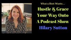 Hustle & Grace Your Way onto a Podcast Show with Hilary Sutton