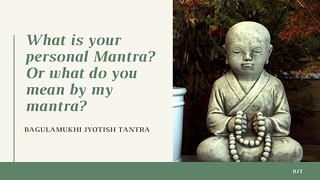What is your personal Mantra? Or what do you mean by my mantra?
