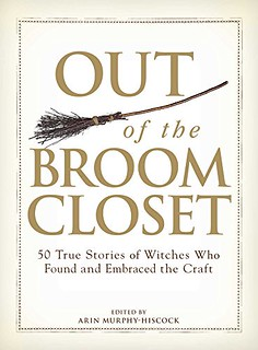 Out of the Broom Closet: 50 True Stories of Witches Who Found and Embraced the Craft  - Arin Murphy-Hiscock