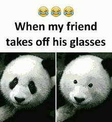 When my friend takes of his glasses!