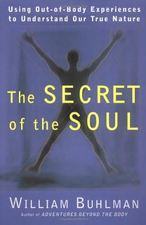 The secret of the soul: using out-of-body experiences to understand our true nature  - William Buhlman