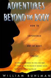 Adventures beyond the body: how to experience out-of-body travel - William Buhlman